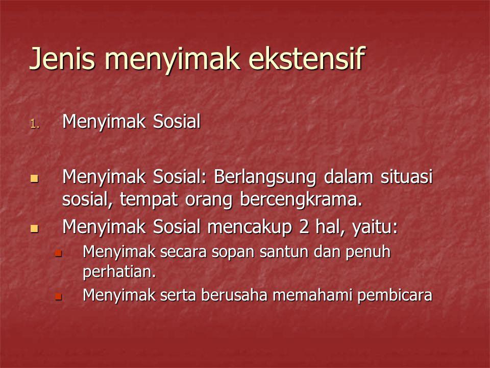 Jenis menyimak ekstensif 1. Menyimak Sosial Menyimak Sosial: Berlangsung dalam situasi sosial, tempat orang bercengkrama. Menyimak Sosial: Berlangsung