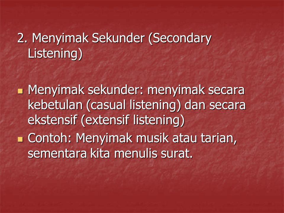 2. Menyimak Sekunder (Secondary Listening) Menyimak sekunder: menyimak secara kebetulan (casual listening) dan secara ekstensif (extensif listening) M