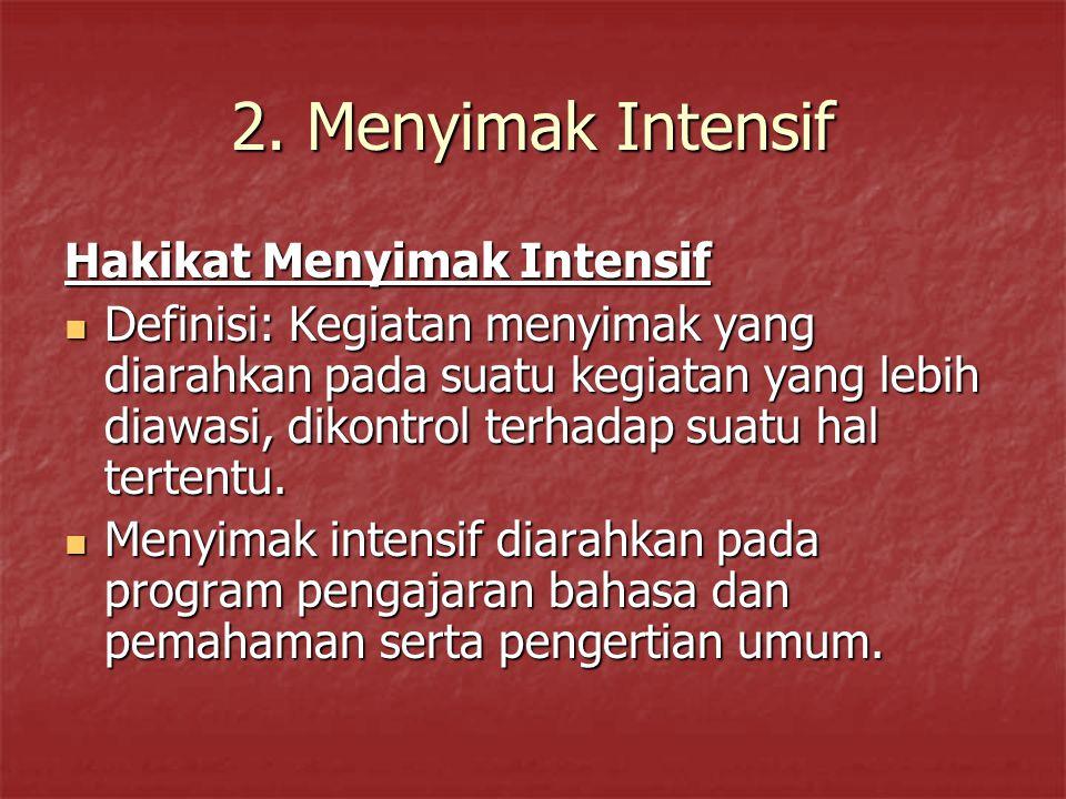 2. Menyimak Intensif Hakikat Menyimak Intensif Definisi: Kegiatan menyimak yang diarahkan pada suatu kegiatan yang lebih diawasi, dikontrol terhadap s