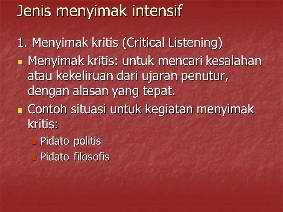 Jenis menyimak intensif 1. Menyimak kritis (Critical Listening) Menyimak kritis: untuk mencari kesalahan atau kekeliruan dari ujaran penutur, dengan a