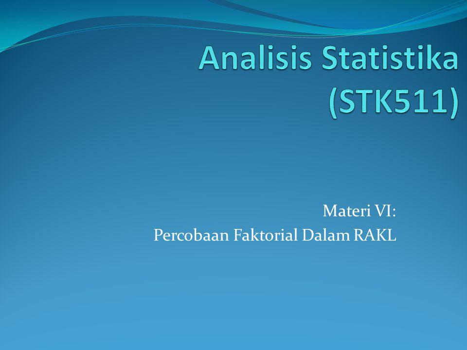 Materi VI: Percobaan Faktorial Dalam RAKL