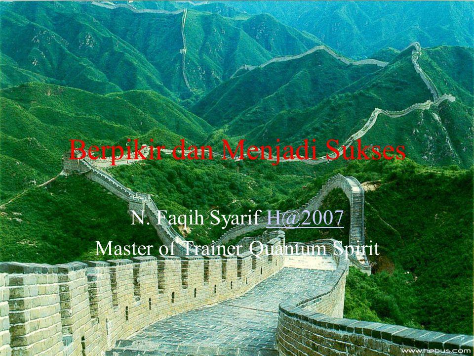 Berpikir dan Menjadi Sukses N. Faqih Syarif H@2007H@2007 Master of Trainer Quantum Spirit