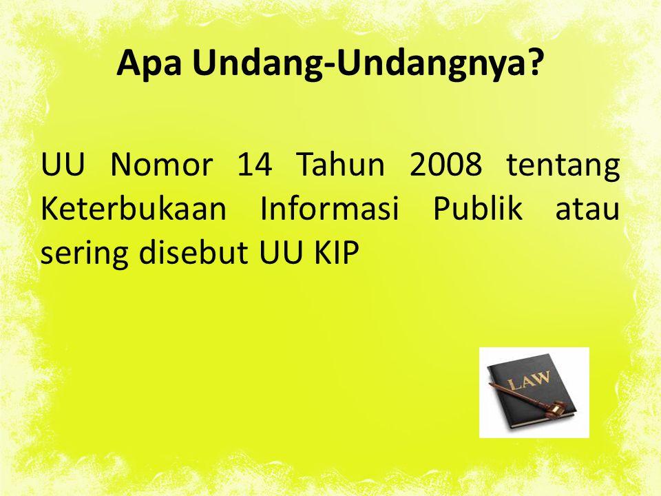Apa Undang-Undangnya? UU Nomor 14 Tahun 2008 tentang Keterbukaan Informasi Publik atau sering disebut UU KIP