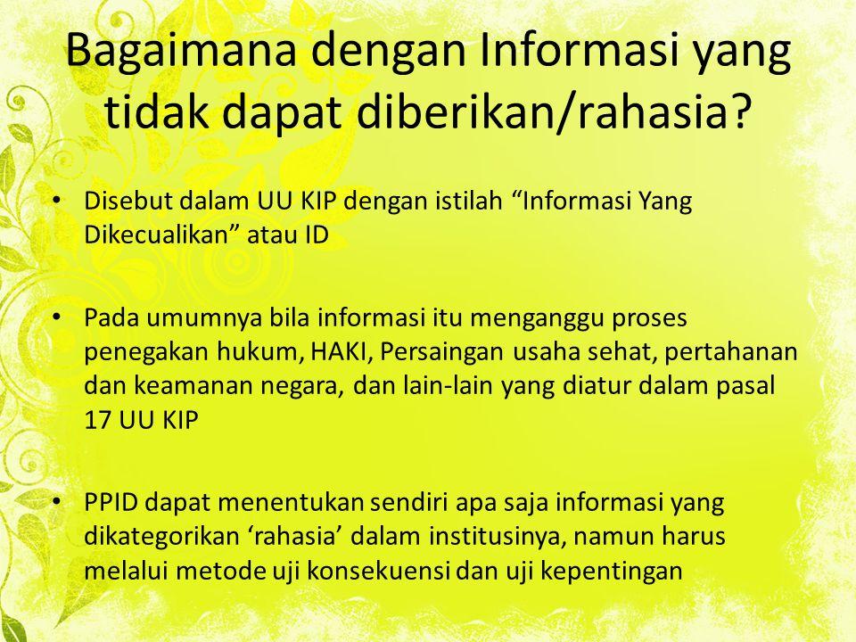 """Bagaimana dengan Informasi yang tidak dapat diberikan/rahasia? Disebut dalam UU KIP dengan istilah """"Informasi Yang Dikecualikan"""" atau ID Pada umumnya"""