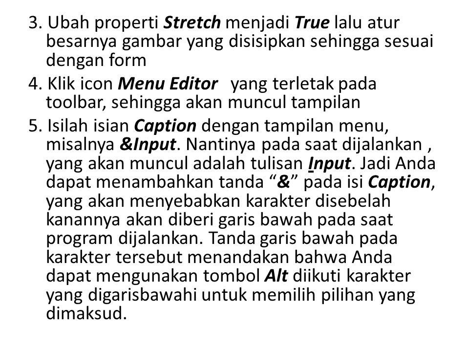 3. Ubah properti Stretch menjadi True lalu atur besarnya gambar yang disisipkan sehingga sesuai dengan form 4. Klik icon Menu Editor yang terletak pad