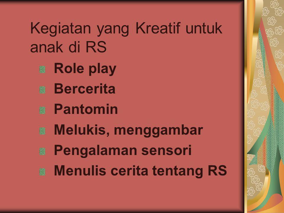 Kegiatan yang Kreatif untuk anak di RS Role play Bercerita Pantomin Melukis, menggambar Pengalaman sensori Menulis cerita tentang RS