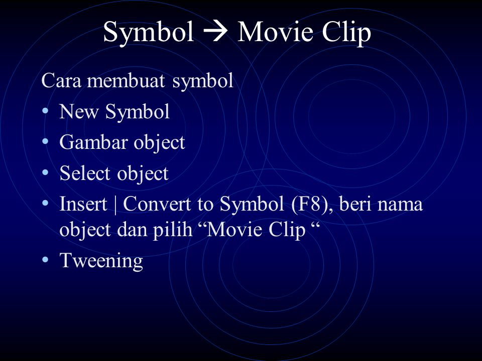 "Symbol  Movie Clip Cara membuat symbol New Symbol Gambar object Select object Insert | Convert to Symbol (F8), beri nama object dan pilih ""Movie Clip"