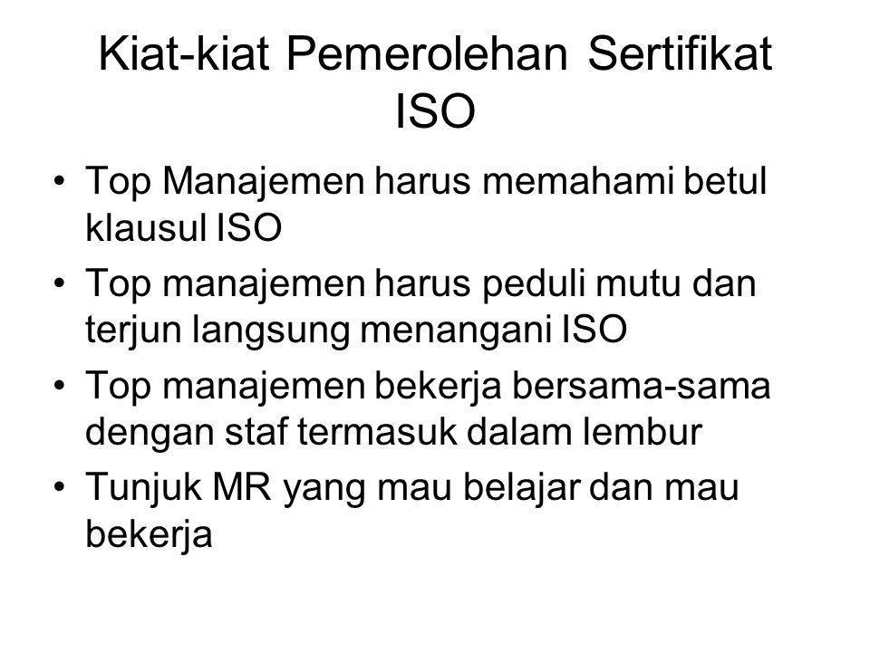 Kiat-kiat Pemerolehan Sertifikat ISO Top Manajemen harus memahami betul klausul ISO Top manajemen harus peduli mutu dan terjun langsung menangani ISO