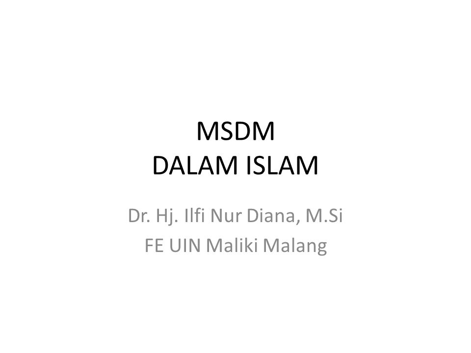 MSDM DALAM ISLAM Dr. Hj. Ilfi Nur Diana, M.Si FE UIN Maliki Malang