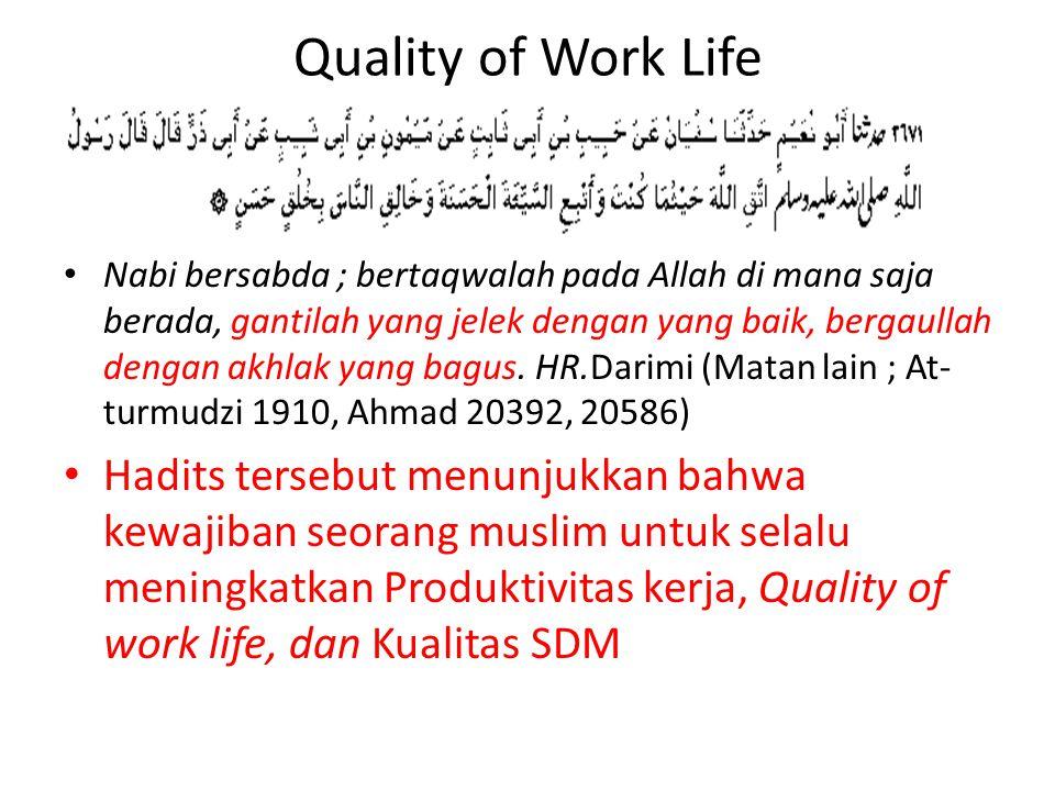 Quality of Work Life Nabi bersabda ; bertaqwalah pada Allah di mana saja berada, gantilah yang jelek dengan yang baik, bergaullah dengan akhlak yang b