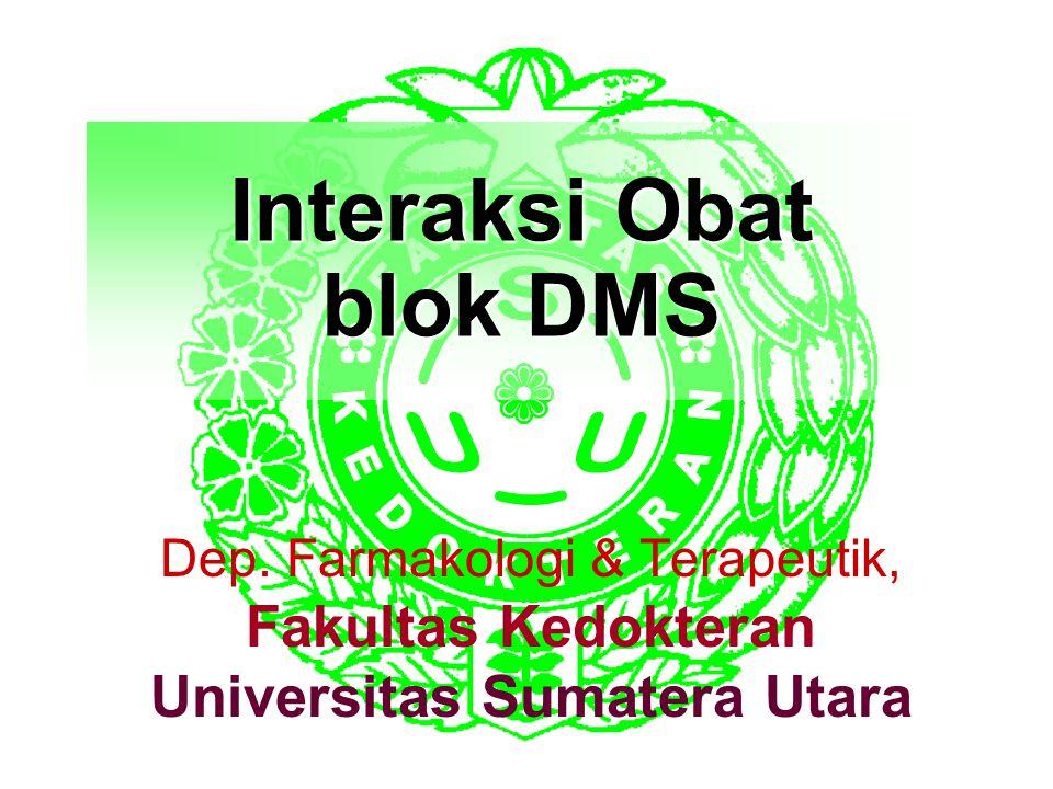 Interaksi Obat blok DMS Dep. Farmakologi & Terapeutik, Fakultas Kedokteran Universitas Sumatera Utara