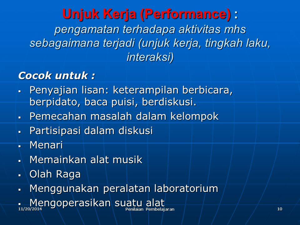 10 Unjuk Kerja (Performance) : pengamatan terhadapa aktivitas mhs sebagaimana terjadi (unjuk kerja, tingkah laku, interaksi) Cocok untuk :  Penyajian