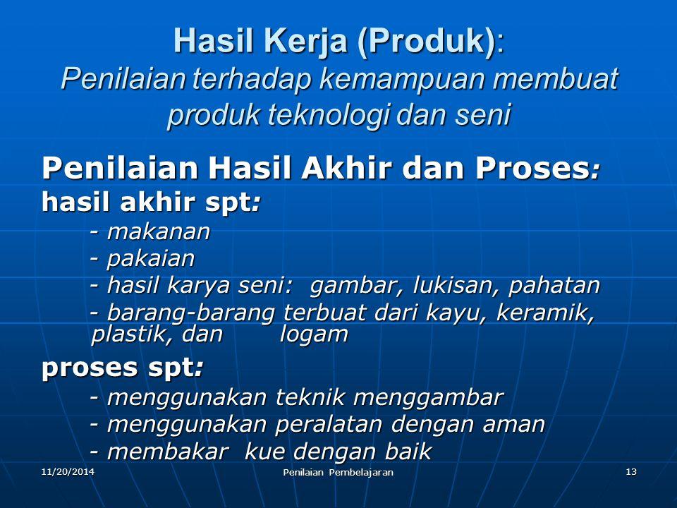 13 Hasil Kerja (Produk): Penilaian terhadap kemampuan membuat produk teknologi dan seni Penilaian Hasil Akhir dan Proses : hasil akhir spt: - makanan