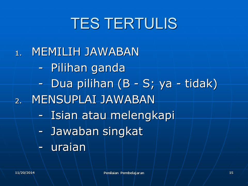 15 TES TERTULIS 1. MEMILIH JAWABAN - Pilihan ganda - Pilihan ganda - Dua pilihan (B - S; ya - tidak) - Dua pilihan (B - S; ya - tidak) 2. MENSUPLAI JA