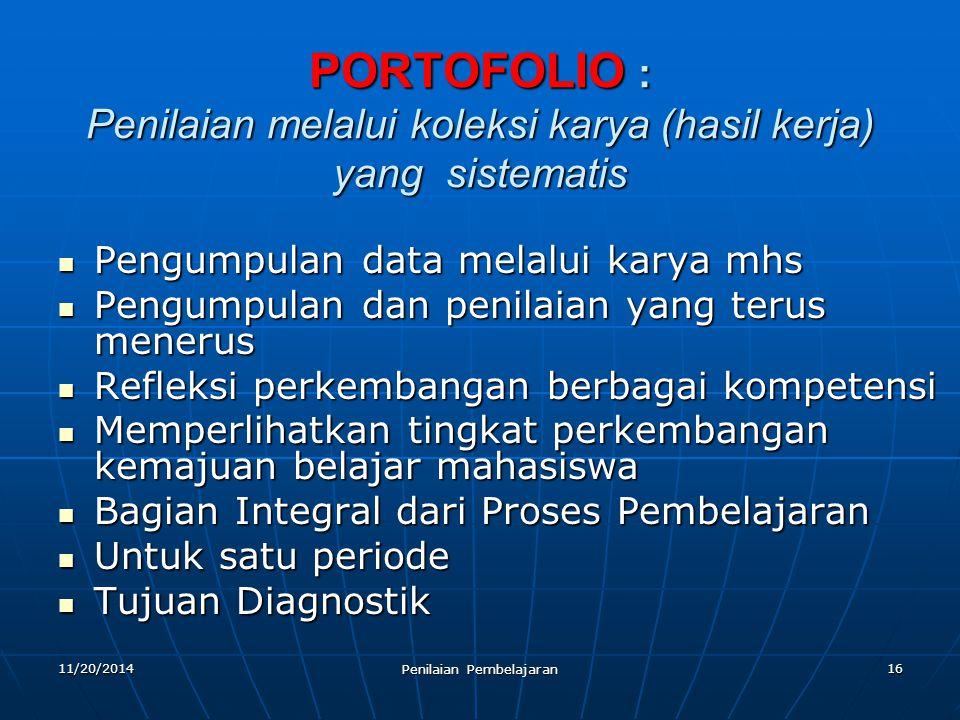 16 PORTOFOLIO : Penilaian melalui koleksi karya (hasil kerja) yang sistematis Pengumpulan data melalui karya mhs Pengumpulan data melalui karya mhs Pe