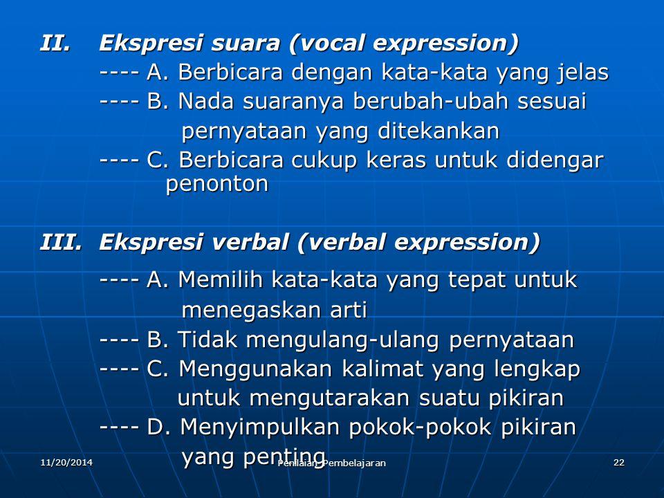 22 II.Ekspresi suara (vocal expression) ---- A. Berbicara dengan kata-kata yang jelas ---- B. Nada suaranya berubah-ubah sesuai pernyataan yang diteka