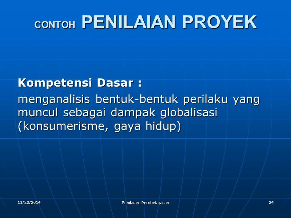 24 CONTOH PENILAIAN PROYEK Kompetensi Dasar : menganalisis bentuk-bentuk perilaku yang muncul sebagai dampak globalisasi (konsumerisme, gaya hidup) 11