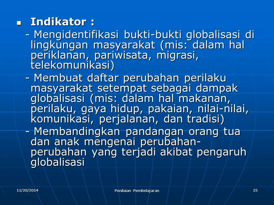 25 Indikator : Indikator : - Mengidentifikasi bukti-bukti globalisasi di lingkungan masyarakat (mis: dalam hal periklanan, pariwisata, migrasi, teleko