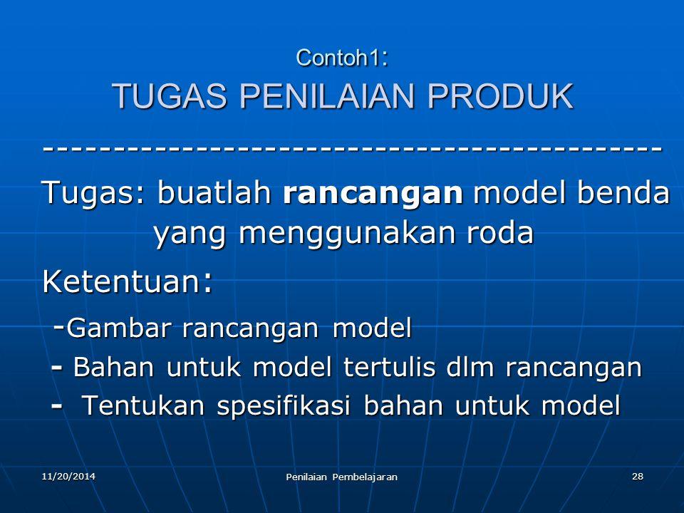 28 Contoh1 : TUGAS PENILAIAN PRODUK --------------------------------------------- Tugas: buatlah rancangan model benda yang menggunakan roda Ketentuan