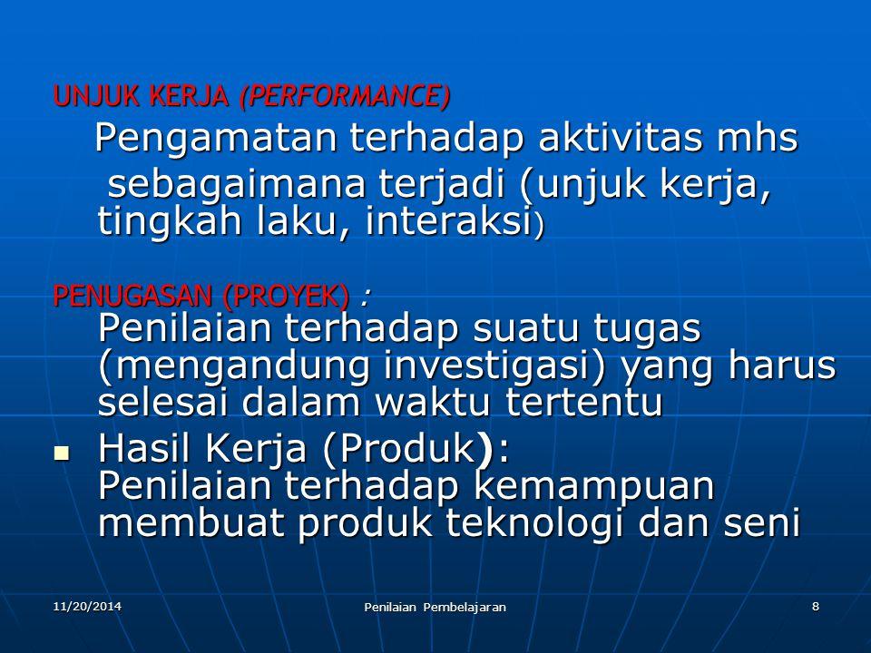 8 UNJUK KERJA (PERFORMANCE) Pengamatan terhadap aktivitas mhs Pengamatan terhadap aktivitas mhs sebagaimana terjadi (unjuk kerja, tingkah laku, intera