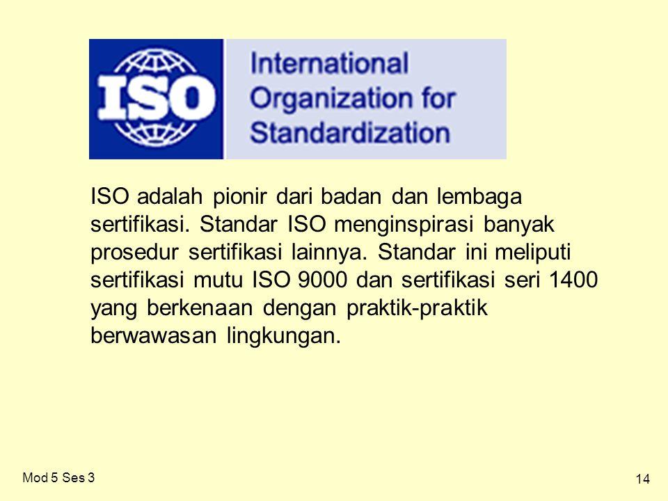 14 Mod 5 Ses 3 ISO adalah pionir dari badan dan lembaga sertifikasi.