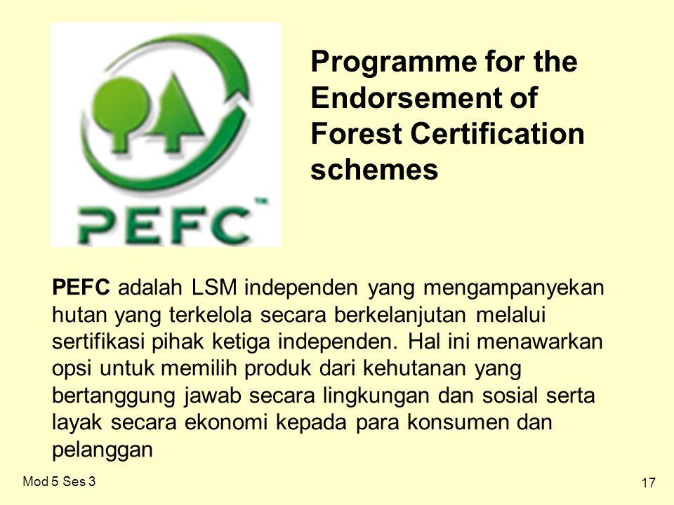 17 Mod 5 Ses 3 PEFC adalah LSM independen yang mengampanyekan hutan yang terkelola secara berkelanjutan melalui sertifikasi pihak ketiga independen.