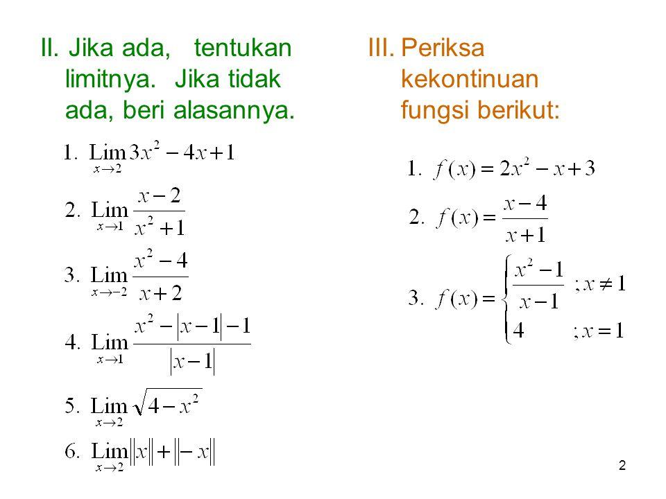 2 II. Jika ada, tentukan limitnya. Jika tidak ada, beri alasannya. III.Periksa kekontinuan fungsi berikut: