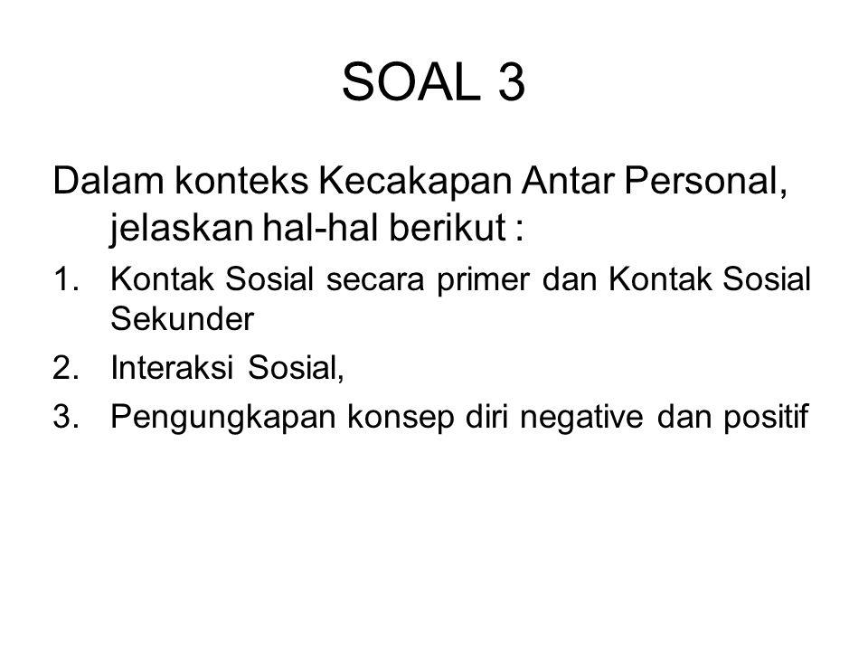 SOAL 3 Dalam konteks Kecakapan Antar Personal, jelaskan hal-hal berikut : 1.Kontak Sosial secara primer dan Kontak Sosial Sekunder 2.Interaksi Sosial,