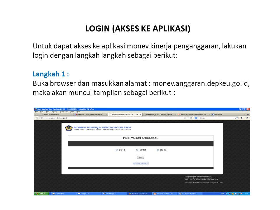 LOGIN (AKSES KE APLIKASI) Untuk dapat akses ke aplikasi monev kinerja penganggaran, lakukan login dengan langkah langkah sebagai berikut: Langkah 1 :