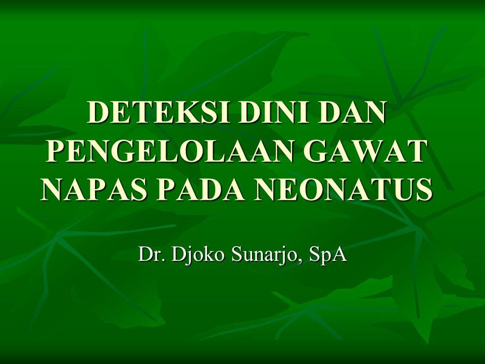 DETEKSI DINI DAN PENGELOLAAN GAWAT NAPAS PADA NEONATUS Dr. Djoko Sunarjo, SpA