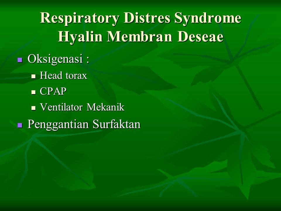 Respiratory Distres Syndrome Hyalin Membran Deseae Oksigenasi : Oksigenasi : Head torax Head torax CPAP CPAP Ventilator Mekanik Ventilator Mekanik Pen
