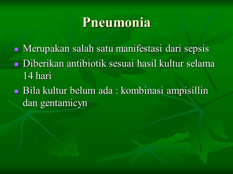 Pneumonia Merupakan salah satu manifestasi dari sepsis Merupakan salah satu manifestasi dari sepsis Diberikan antibiotik sesuai hasil kultur selama 14