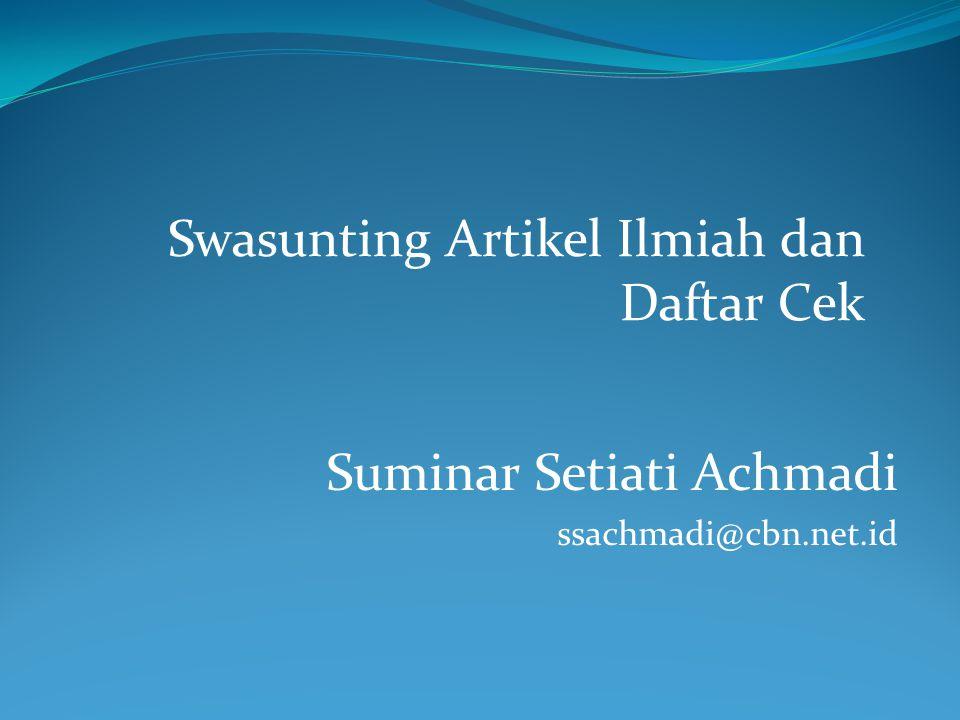 Suminar Setiati Achmadi ssachmadi@cbn.net.id Swasunting Artikel Ilmiah dan Daftar Cek