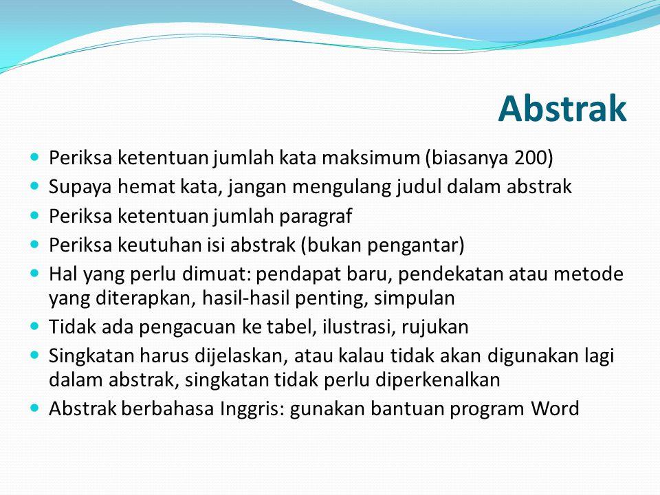 Abstrak Periksa ketentuan jumlah kata maksimum (biasanya 200) Supaya hemat kata, jangan mengulang judul dalam abstrak Periksa ketentuan jumlah paragra