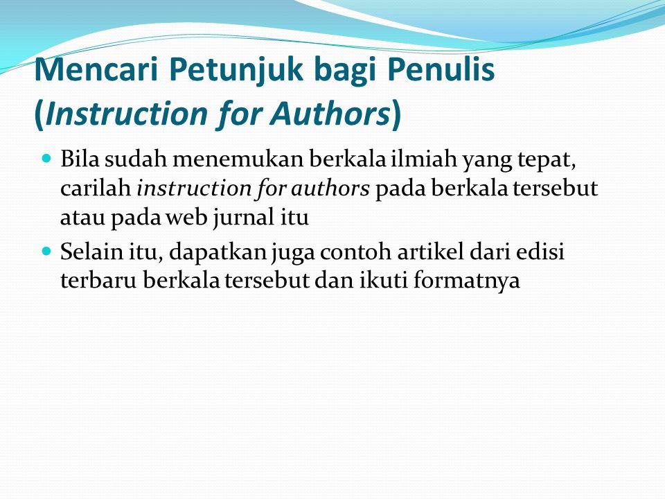 Mencari Petunjuk bagi Penulis (Instruction for Authors) Bila sudah menemukan berkala ilmiah yang tepat, carilah instruction for authors pada berkala t