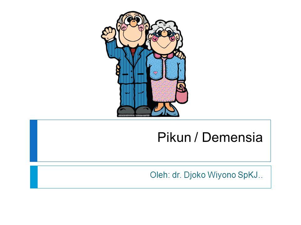 Pikun / Demensia Oleh: dr. Djoko Wiyono SpKJ..