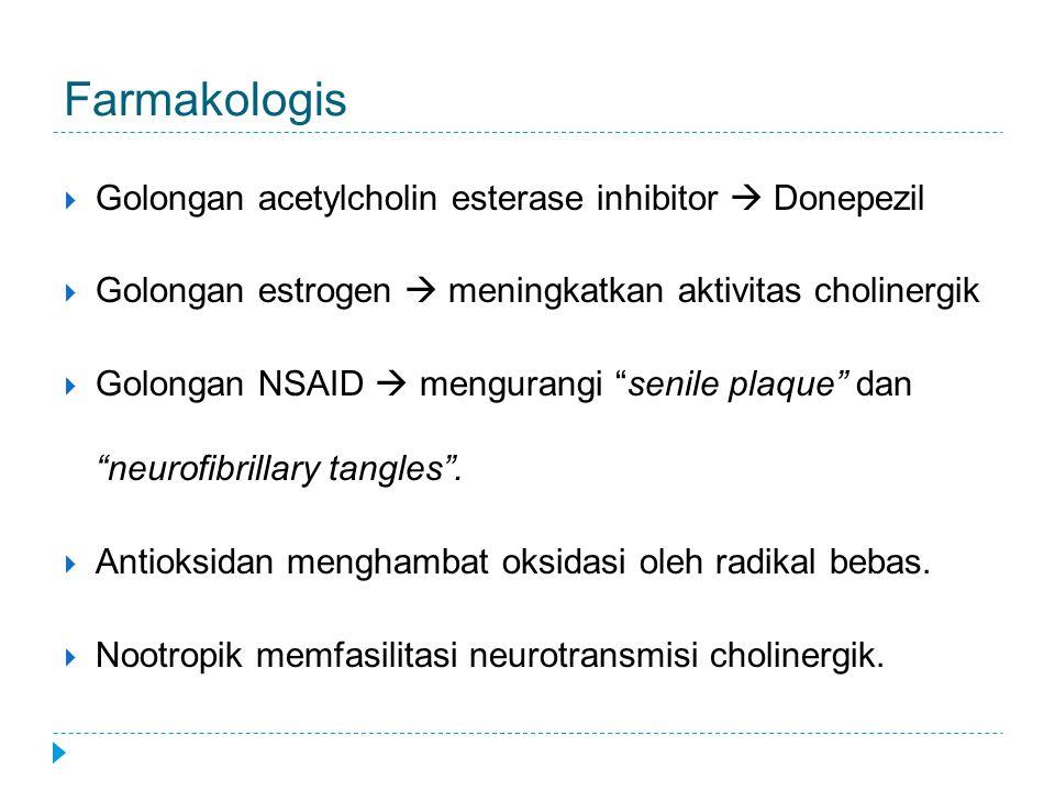 Farmakologis  Golongan acetylcholin esterase inhibitor  Donepezil  Golongan estrogen  meningkatkan aktivitas cholinergik  Golongan NSAID  mengur