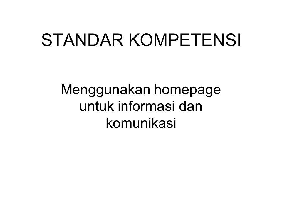 STANDAR KOMPETENSI Menggunakan homepage untuk informasi dan komunikasi