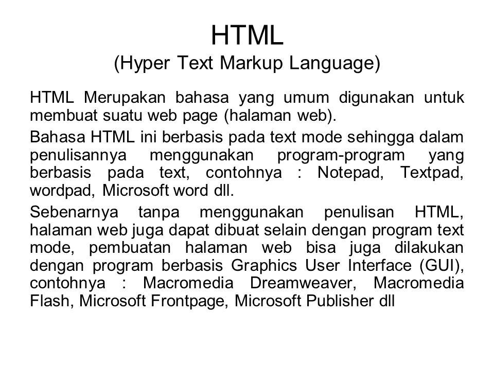 HTML (Hyper Text Markup Language) HTML Merupakan bahasa yang umum digunakan untuk membuat suatu web page (halaman web).