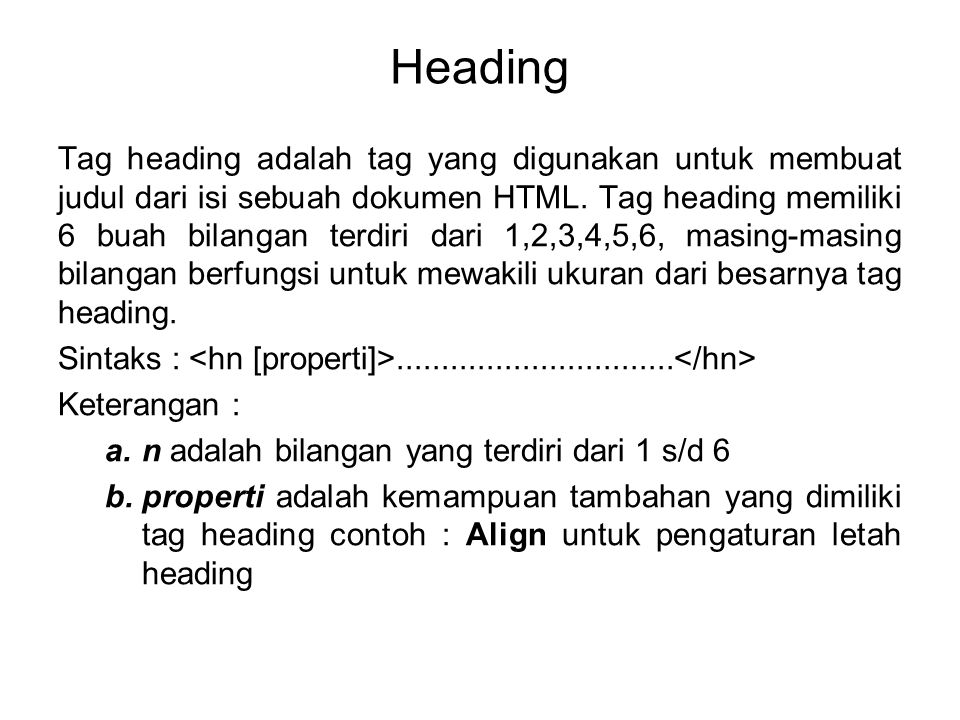 Heading Tag heading adalah tag yang digunakan untuk membuat judul dari isi sebuah dokumen HTML.