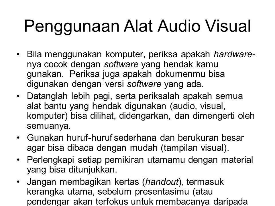Penggunaan Alat Audio Visual Bila menggunakan komputer, periksa apakah hardware- nya cocok dengan software yang hendak kamu gunakan. Periksa juga apak
