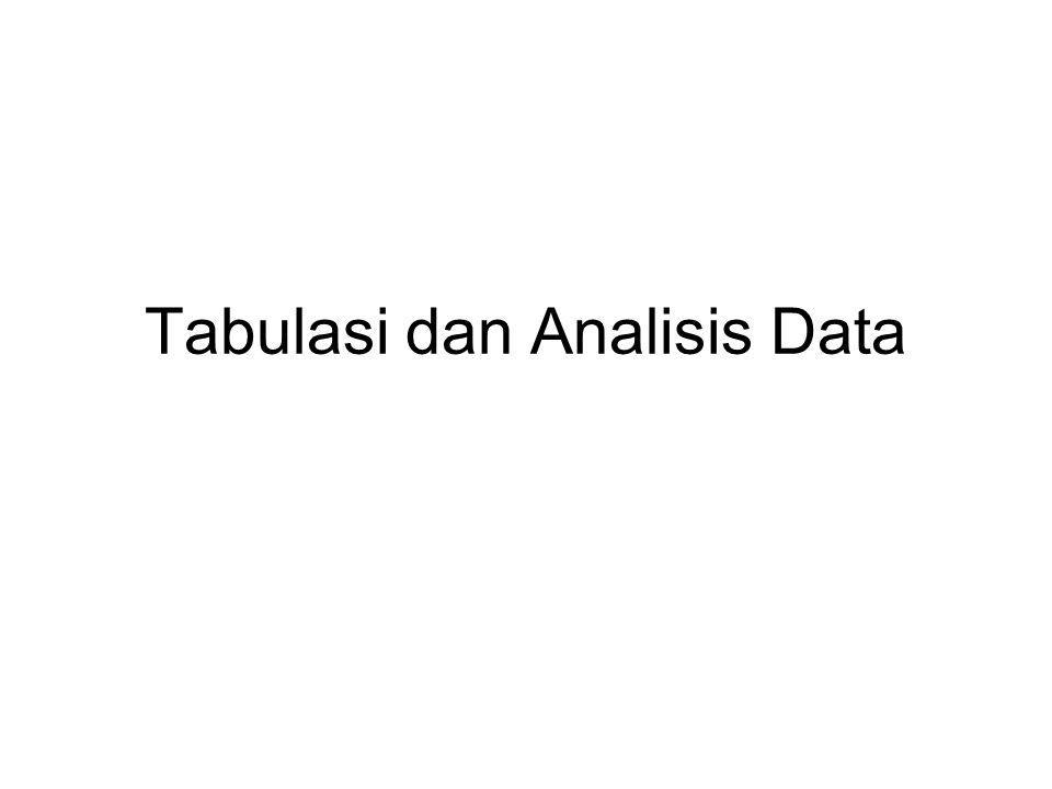 Tahapan Tabulasi Sebelum dilakukan analisis data, data- data yang telah dikumpulkan dari lapangan perlu – diedit, – verifikasi dan tabulasi, – diberi kode, – entri dalam data base atau komputer.