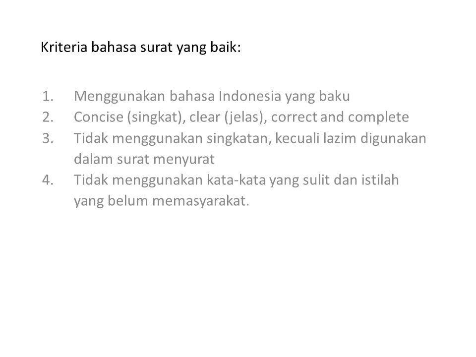 Kriteria bahasa surat yang baik: 1.Menggunakan bahasa Indonesia yang baku 2.Concise (singkat), clear (jelas), correct and complete 3.Tidak menggunakan