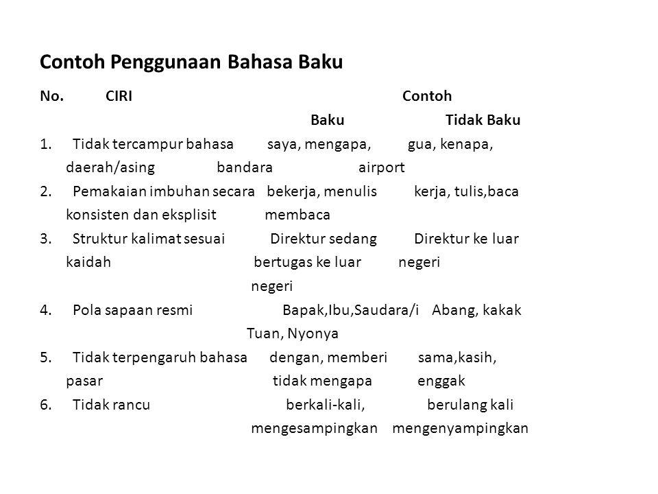 Contoh Penggunaan Bahasa Baku No. CIRI Contoh Baku Tidak Baku 1.Tidak tercampur bahasa saya, mengapa, gua, kenapa, daerah/asing bandara airport 2.Pema