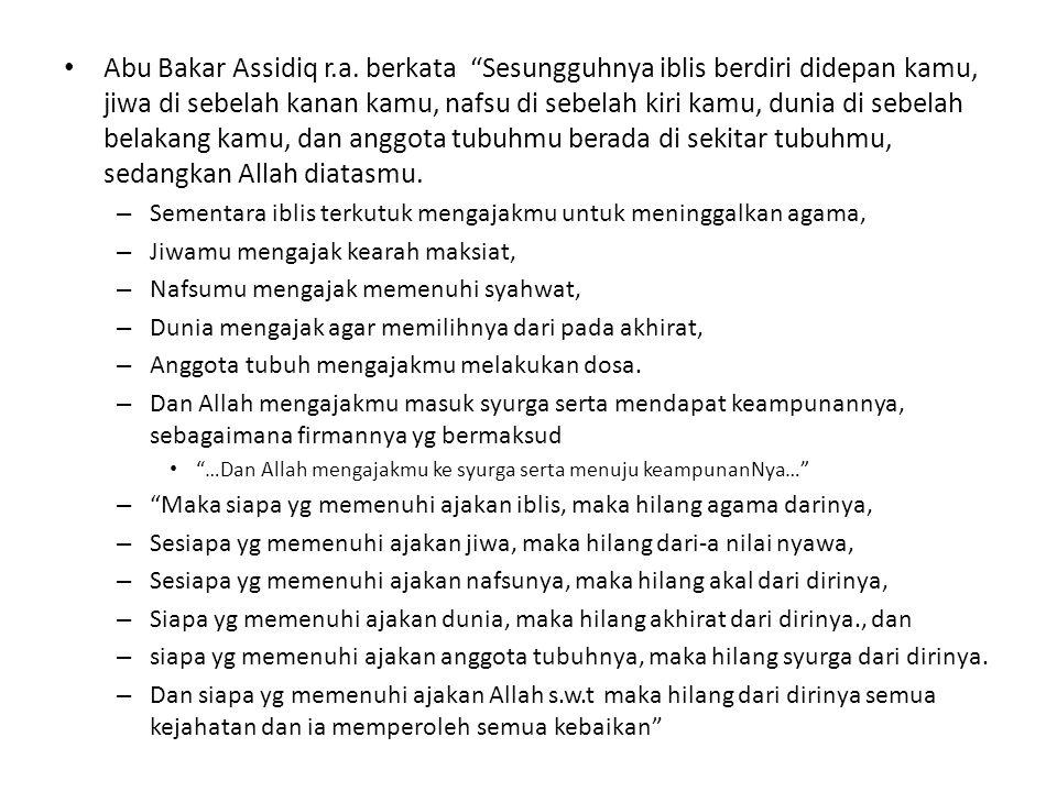 """Abu Bakar Assidiq r.a. berkata """"Sesungguhnya iblis berdiri didepan kamu, jiwa di sebelah kanan kamu, nafsu di sebelah kiri kamu, dunia di sebelah bela"""
