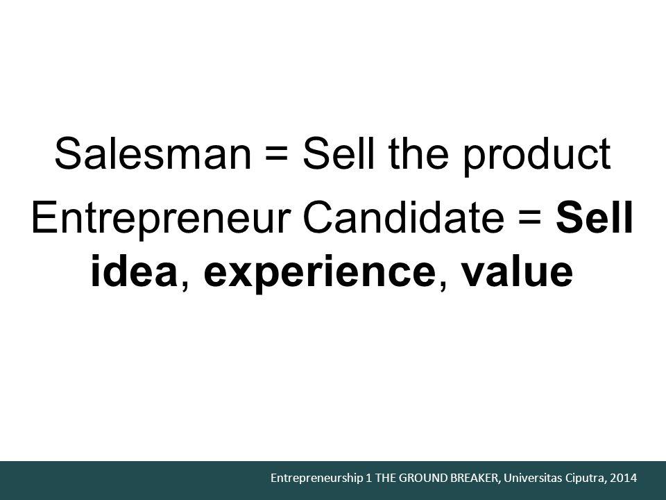 Entrepreneurship 1 THE GROUND BREAKER, Universitas Ciputra, 2014 Form Lengkapi dengan form-form dari week 1 – week 14 termasuk selling documentation