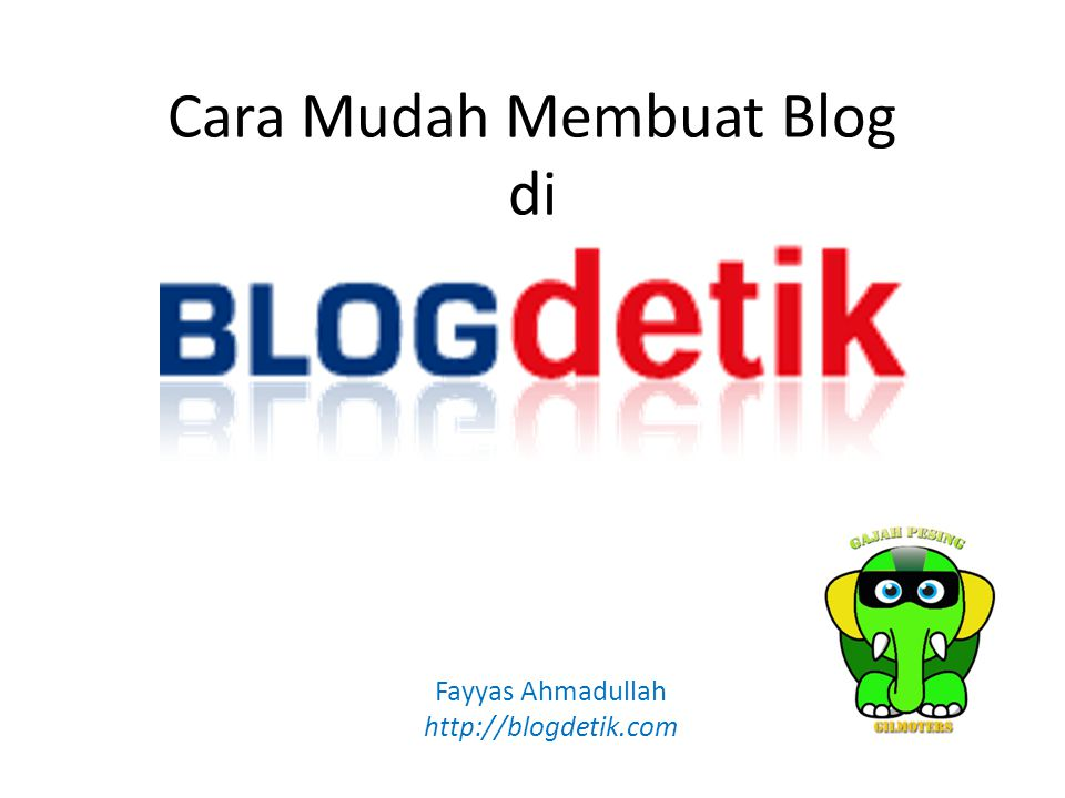 Cara Mudah Membuat Blog di Fayyas Ahmadullah http://blogdetik.com