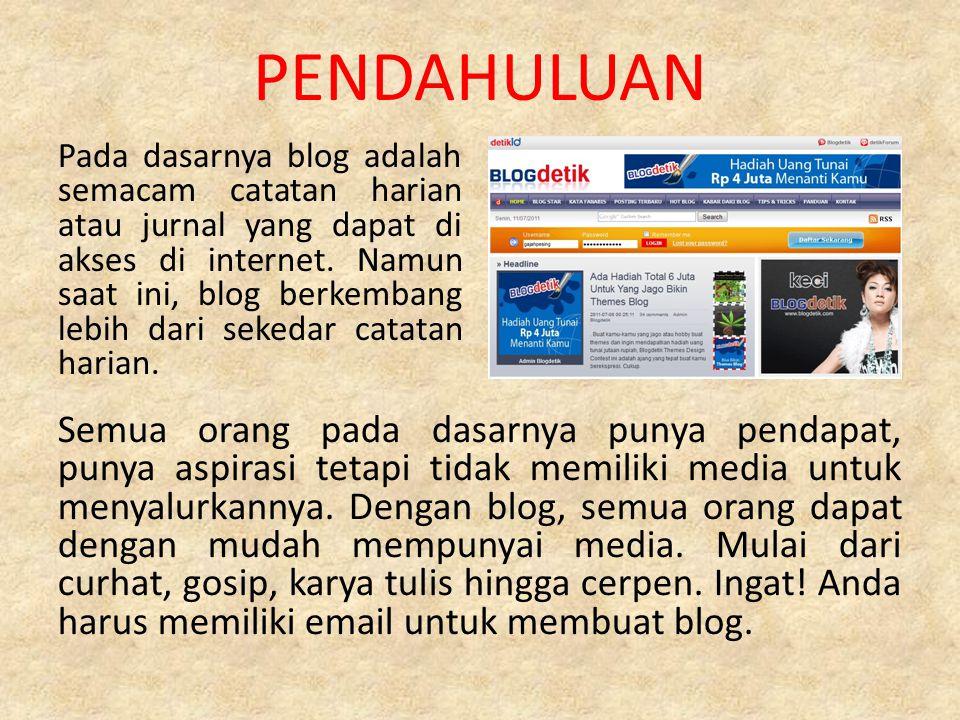PENDAHULUAN Pada dasarnya blog adalah semacam catatan harian atau jurnal yang dapat di akses di internet.