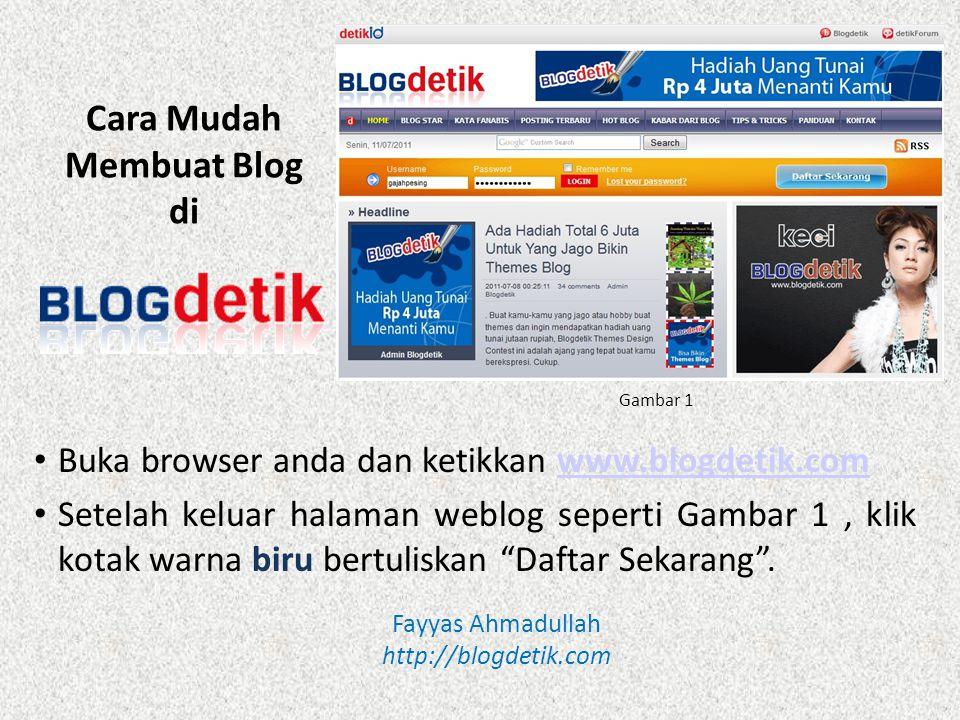 Cara Mudah Membuat Blog di Buka browser anda dan ketikkan www.blogdetik.comwww.blogdetik.com Setelah keluar halaman weblog seperti Gambar 1, klik kotak warna biru bertuliskan Daftar Sekarang .