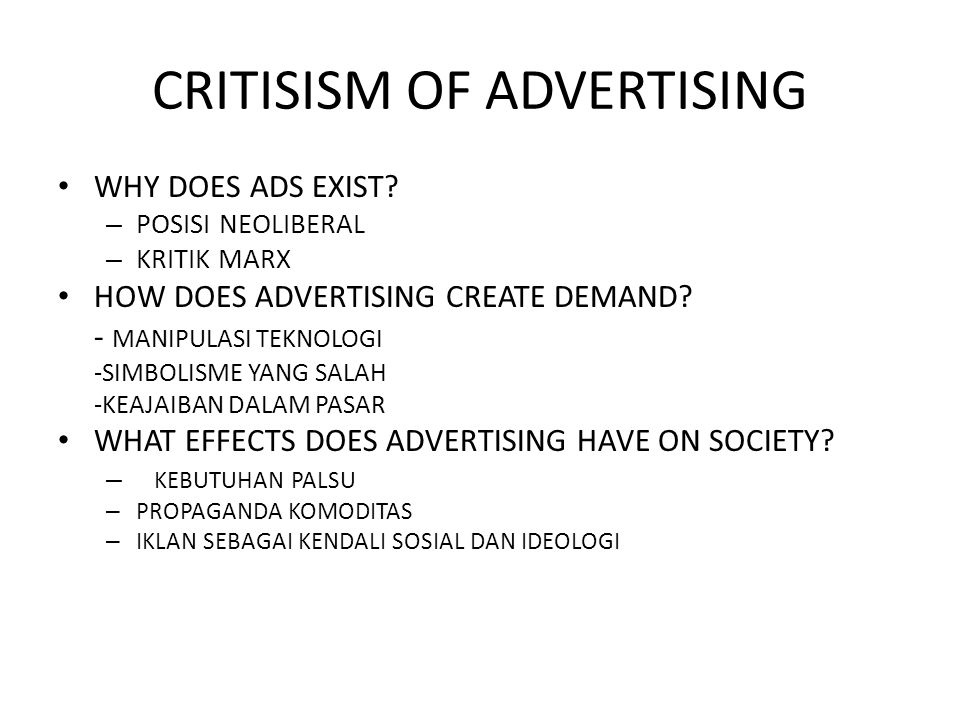 CRITISISM OF ADVERTISING WHY DOES ADS EXIST? – POSISI NEOLIBERAL – KRITIK MARX HOW DOES ADVERTISING CREATE DEMAND? - MANIPULASI TEKNOLOGI -SIMBOLISME